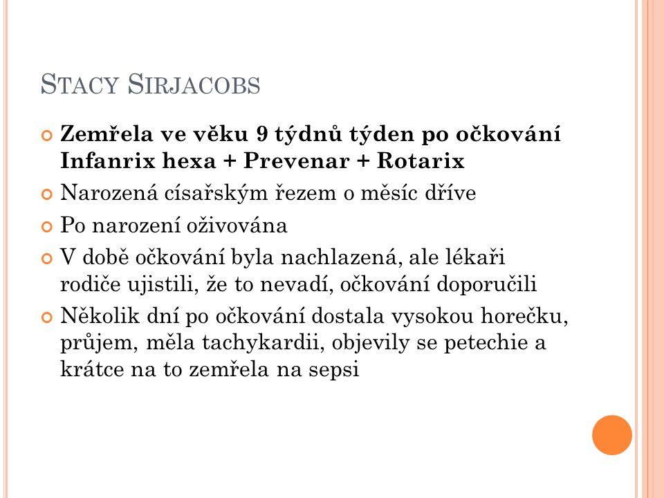 Stacy Sirjacobs Zemřela ve věku 9 týdnů týden po očkování Infanrix hexa + Prevenar + Rotarix. Narozená císařským řezem o měsíc dříve.