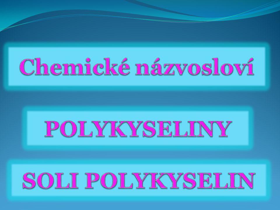 Chemické názvosloví Polykyseliny Soli Polykyselin