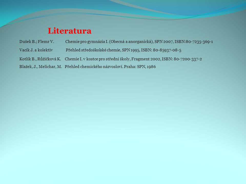 Literatura Dušek B.; Flemr V. Chemie pro gymnázia I. (Obecná a anorganická), SPN 2007, ISBN:80-7235-369-1.