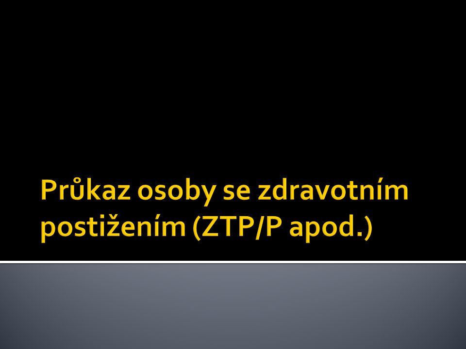 Průkaz osoby se zdravotním postižením (ZTP/P apod.)