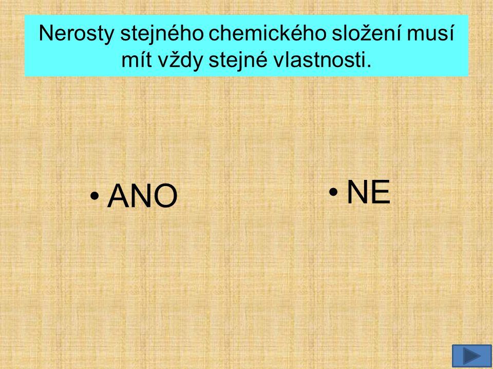 Nerosty stejného chemického složení musí mít vždy stejné vlastnosti.