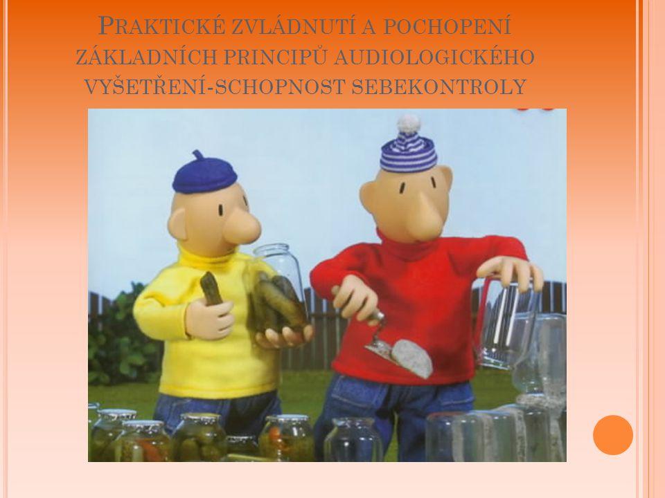 Praktické zvládnutí a pochopení základních principů audiologického vyšetření-schopnost sebekontroly
