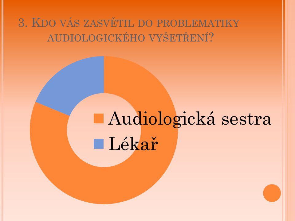 3. Kdo vás zasvětil do problematiky audiologického vyšetření