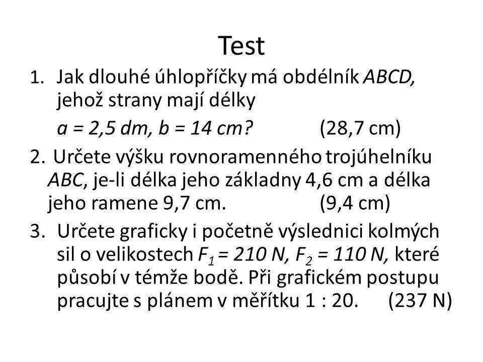 Test 1. Jak dlouhé úhlopříčky má obdélník ABCD, jehož strany mají délky. a = 2,5 dm, b = 14 cm (28,7 cm)