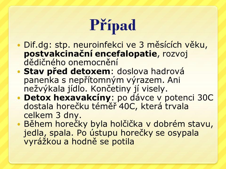 Případ Dif.dg: stp. neuroinfekci ve 3 měsících věku, postvakcinační encefalopatie, rozvoj dědičného onemocnění.