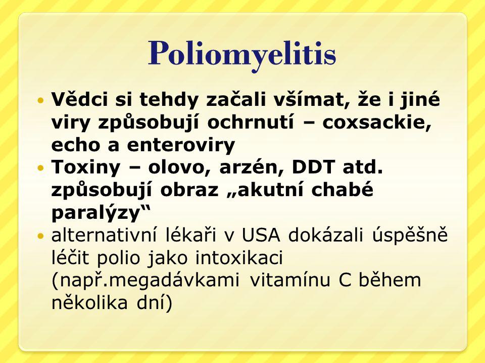Poliomyelitis Vědci si tehdy začali všímat, že i jiné viry způsobují ochrnutí – coxsackie, echo a enteroviry.