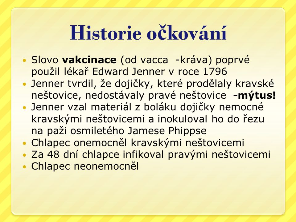 Historie očkování Slovo vakcinace (od vacca -kráva) poprvé použil lékař Edward Jenner v roce 1796.