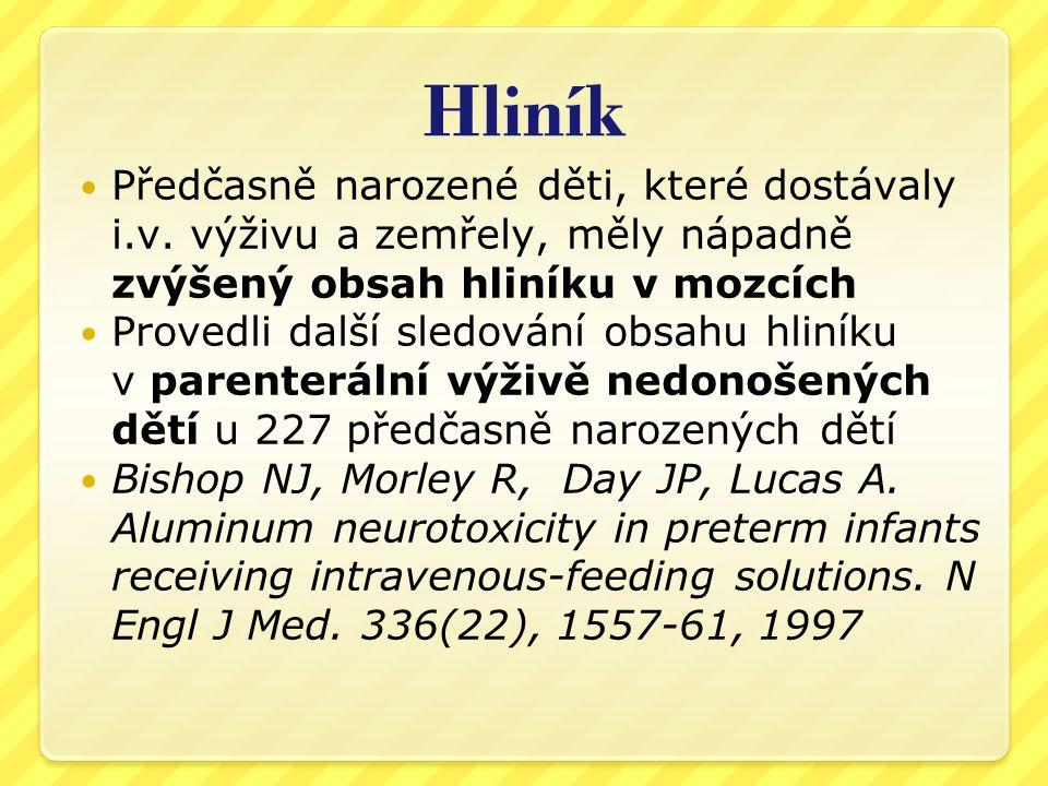 Hliník Předčasně narozené děti, které dostávaly i.v. výživu a zemřely, měly nápadně zvýšený obsah hliníku v mozcích.