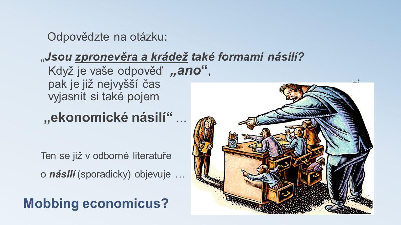 Mobbing economicus Odpovědzte na otázku: