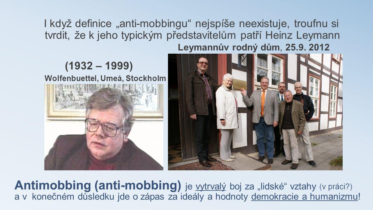 """I když definice """"anti-mobbingu nejspíše neexistuje, troufnu si tvrdit, že k jeho typickým představitelům patří Heinz Leymann Leymannův rodný dům, 25.9. 2012 (1932 – 1999) Wolfenbuettel, Umeå, Stockholm"""