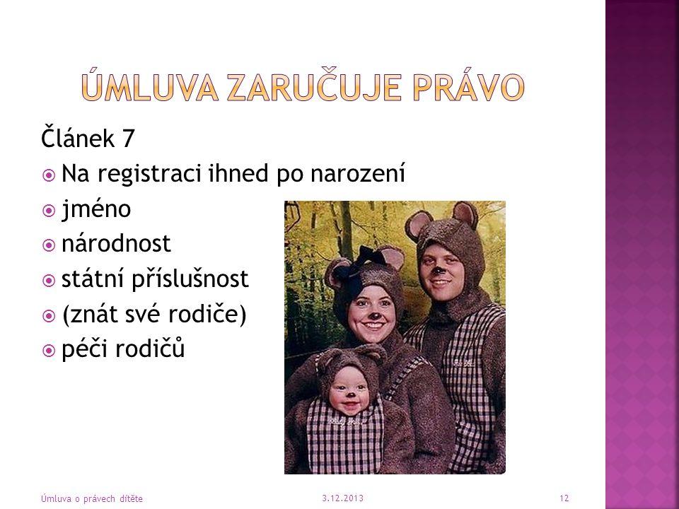 Úmluva zaručuje Právo Článek 7 Na registraci ihned po narození jméno