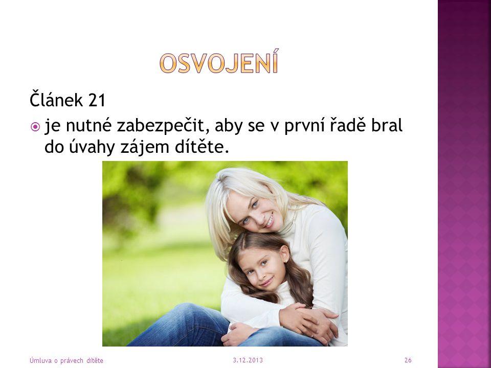 osvojení Článek 21. je nutné zabezpečit, aby se v první řadě bral do úvahy zájem dítěte. Článek 21.