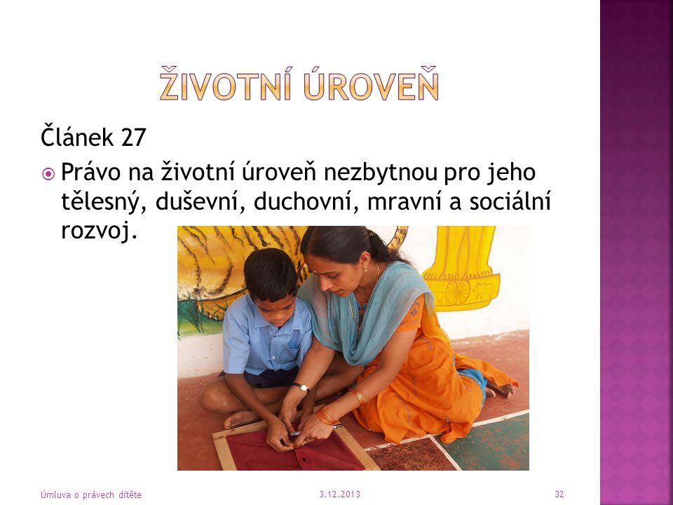 Životní úroveň Článek 27. Právo na životní úroveň nezbytnou pro jeho tělesný, duševní, duchovní, mravní a sociální rozvoj.