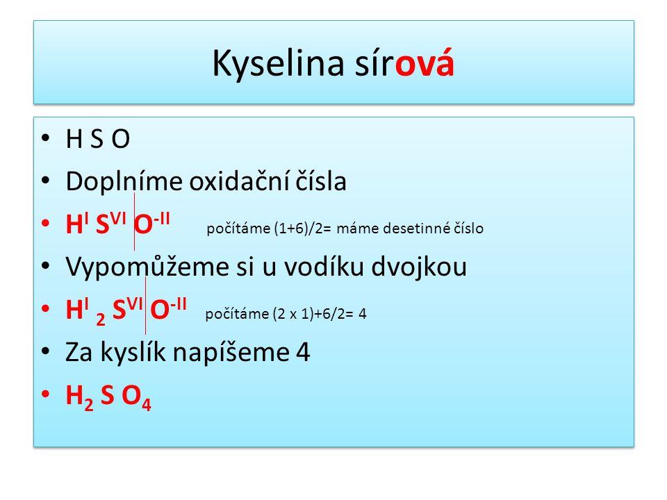 Kyselina sírová H S O Doplníme oxidační čísla