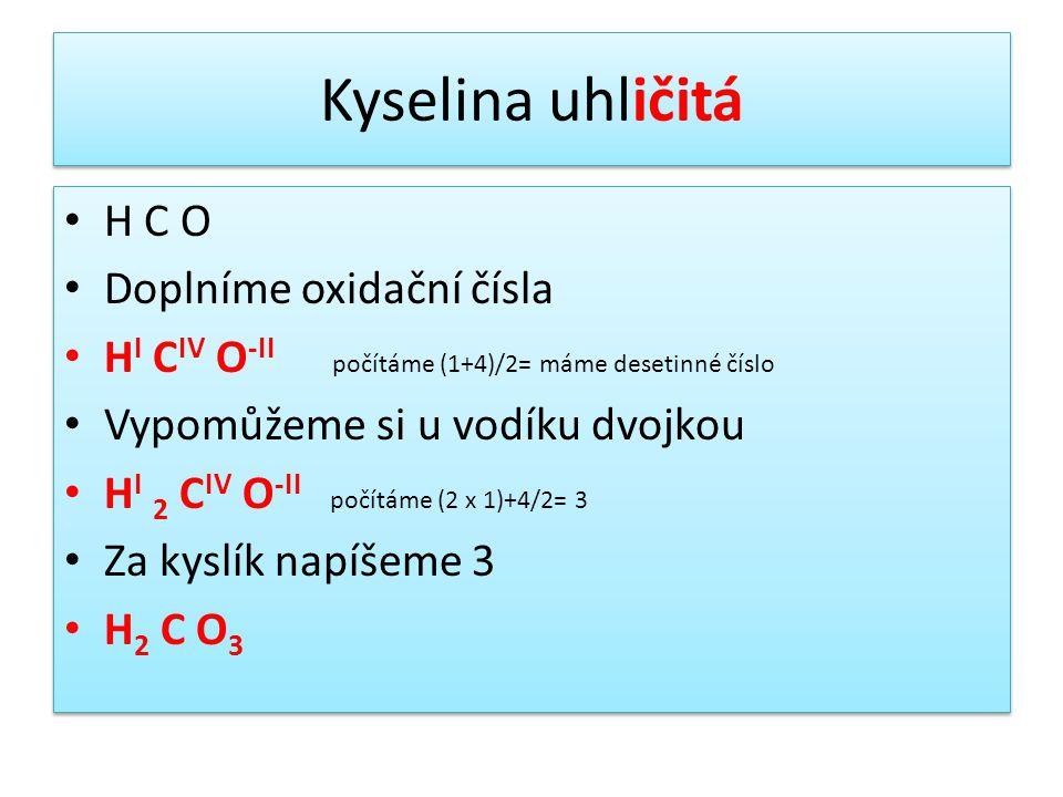 Kyselina uhličitá H C O Doplníme oxidační čísla