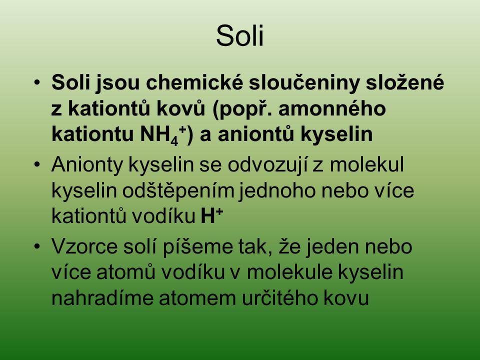 Soli Soli jsou chemické sloučeniny složené z kationtů kovů (popř. amonného kationtu NH4+) a aniontů kyselin.