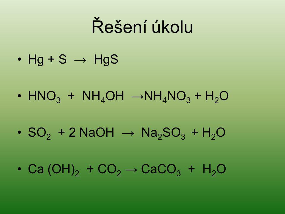 Řešení úkolu Hg + S → HgS HNO3 + NH4OH →NH4NO3 + H2O