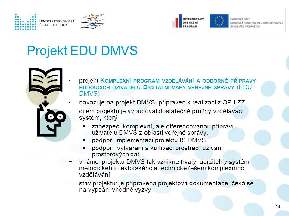 Projekt EDU DMVS projekt Komplexní program vzdělávání a odborné přípravy budoucích uživatelů Digitální mapy veřejné správy (EDU DMVS)