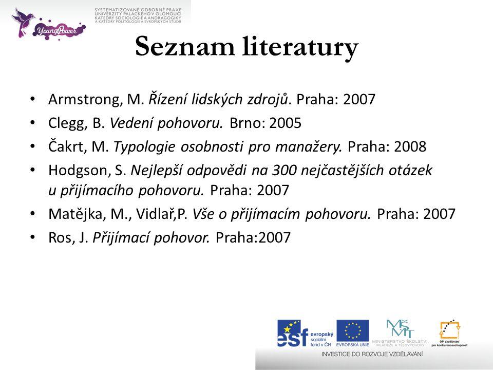 Seznam literatury Armstrong, M. Řízení lidských zdrojů. Praha: 2007