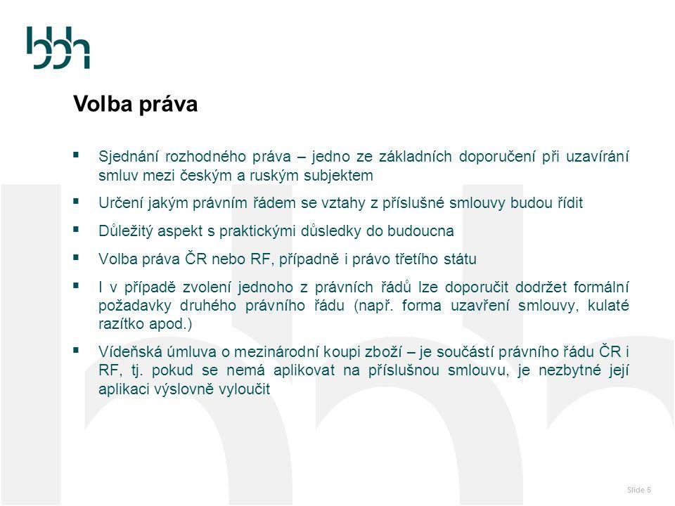Volba práva Sjednání rozhodného práva – jedno ze základních doporučení při uzavírání smluv mezi českým a ruským subjektem.