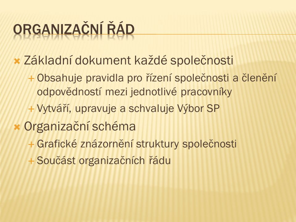 Organizační řád Základní dokument každé společnosti Organizační schéma