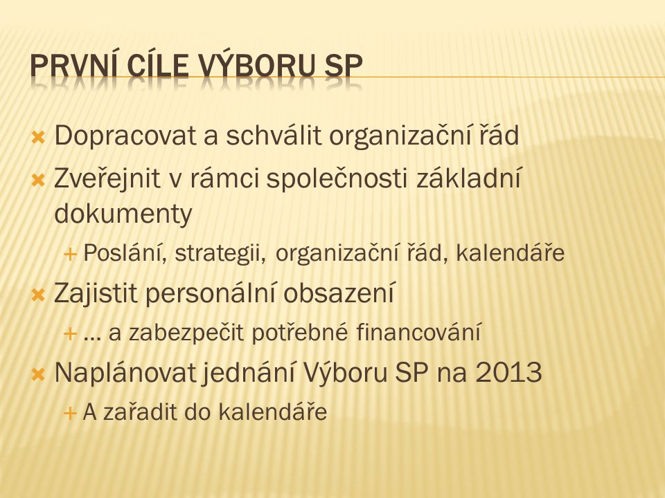 První cíle Výboru sp Dopracovat a schválit organizační řád