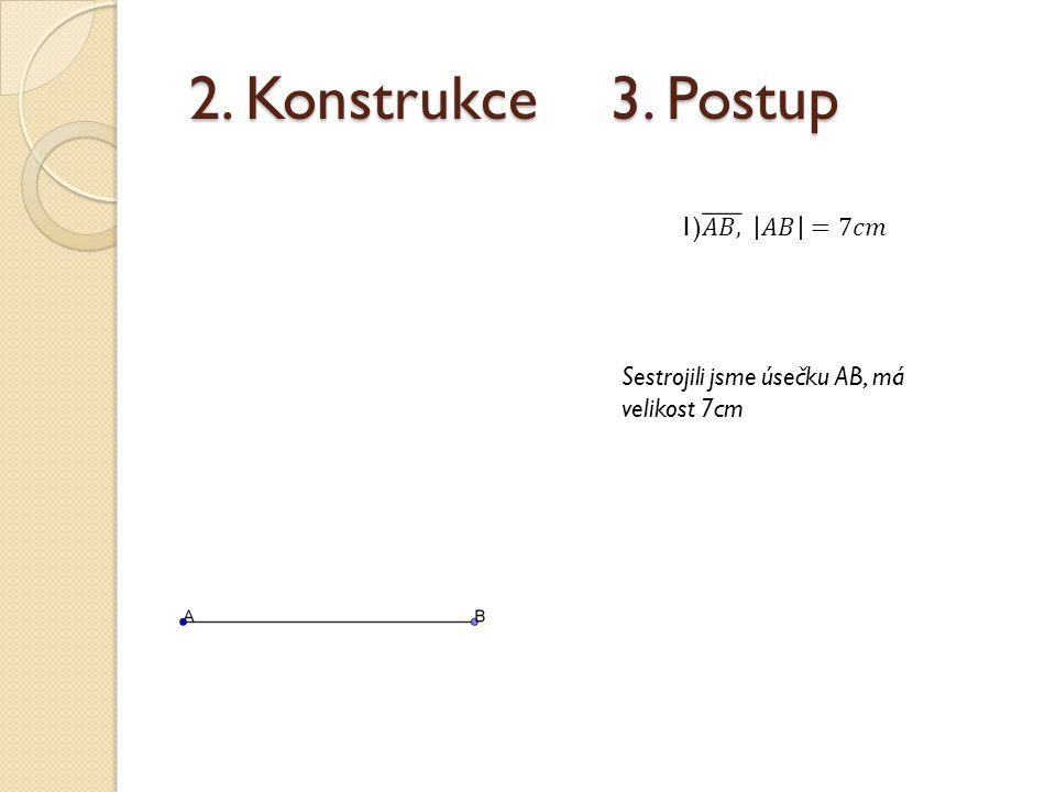 2. Konstrukce 3. Postup 1) 𝐴𝐵, 𝐴𝐵 =7𝑐𝑚