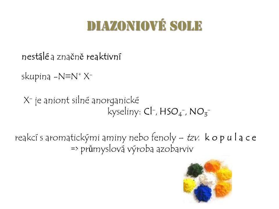 Diazoniové sole nestálé a značně reaktivní skupina -N≡N+ X-