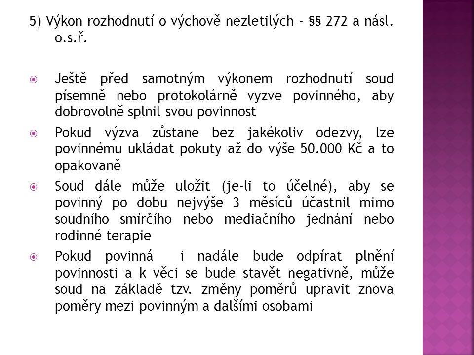 5) Výkon rozhodnutí o výchově nezletilých - §§ 272 a násl. o.s.ř.