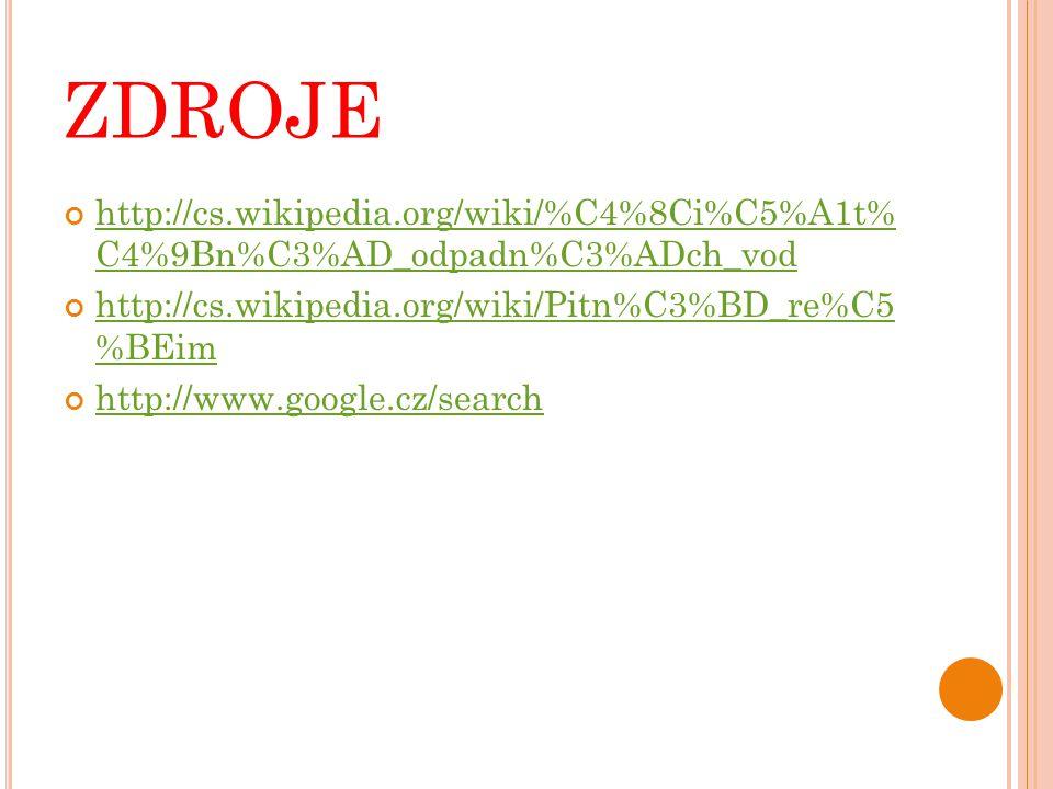 zdroje http://cs.wikipedia.org/wiki/%C4%8Ci%C5%A1t% C4%9Bn%C3%AD_odpadn%C3%ADch_vod. http://cs.wikipedia.org/wiki/Pitn%C3%BD_re%C5 %BEim.