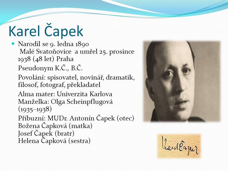 Karel Čapek Narodil se 9. ledna 1890 Malé Svatoňovice a umřel 25. prosince 1938 (48 let) Praha. Pseudonym K.Č., B.Č.