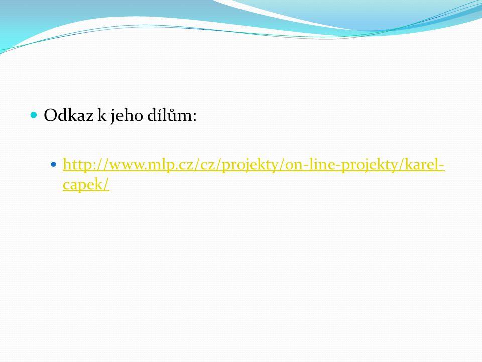 Odkaz k jeho dílům: http://www.mlp.cz/cz/projekty/on-line-projekty/karel-capek/