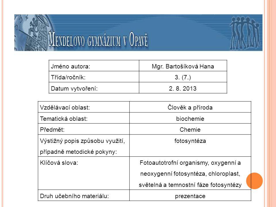 Jméno autora: Mgr. Bartošíková Hana. Třída/ročník: 3. (7.) Datum vytvoření: 2. 8. 2013. Vzdělávací oblast: