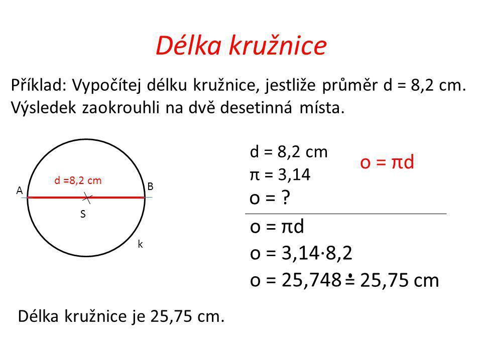 Délka kružnice o = πd o = o = πd o = 3,14·8,2 o = 25,748 = 25,75 cm