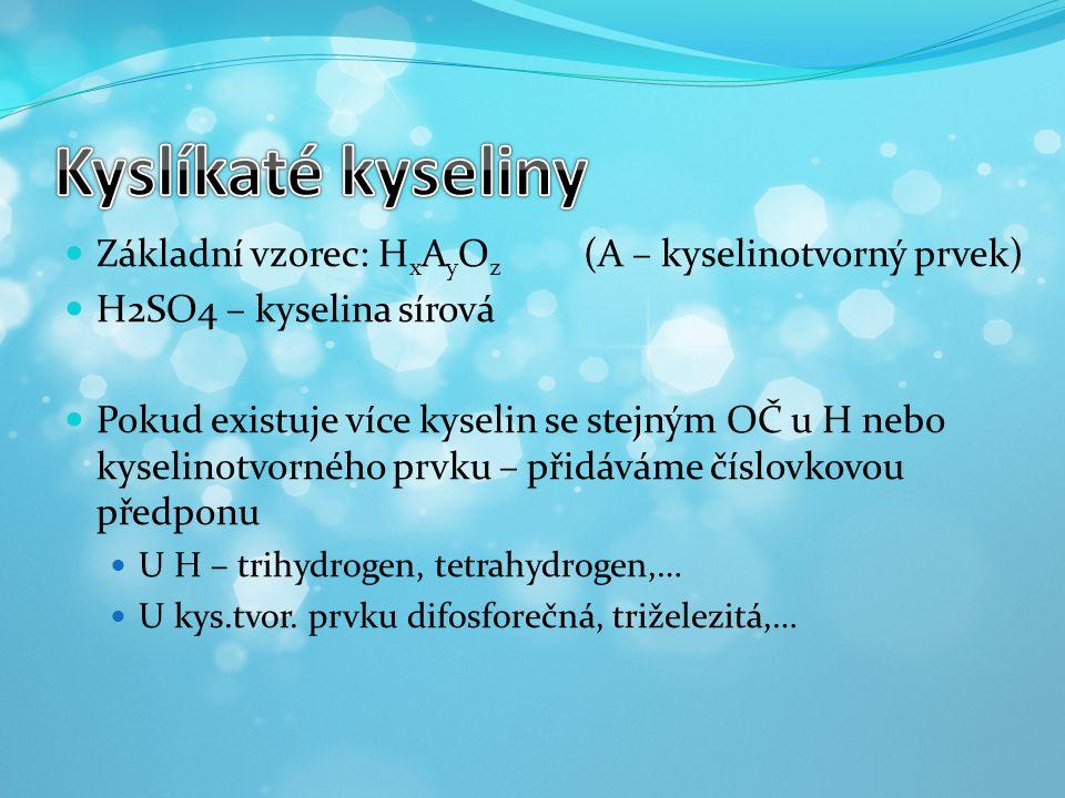 Kyslíkaté kyseliny Základní vzorec: HxAyOz (A – kyselinotvorný prvek)