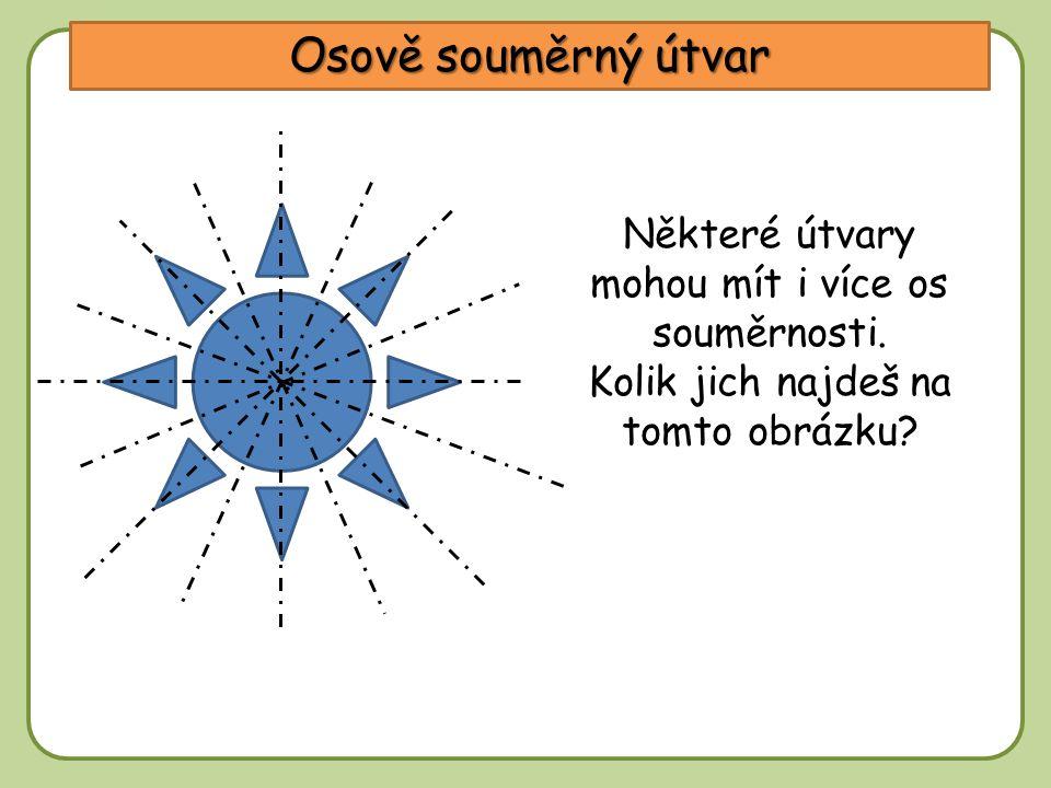 Osově souměrný útvar Některé útvary mohou mít i více os souměrnosti.