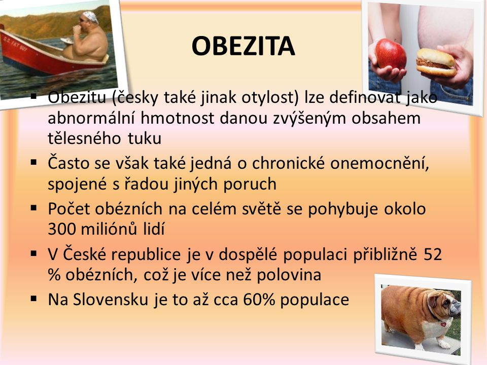 OBEZITA Obezitu (česky také jinak otylost) lze definovat jako abnormální hmotnost danou zvýšeným obsahem tělesného tuku.