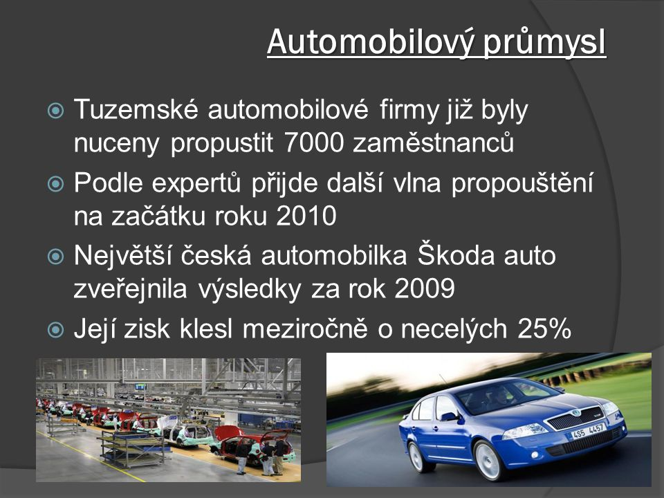 Automobilový průmysl Tuzemské automobilové firmy již byly nuceny propustit 7000 zaměstnanců.