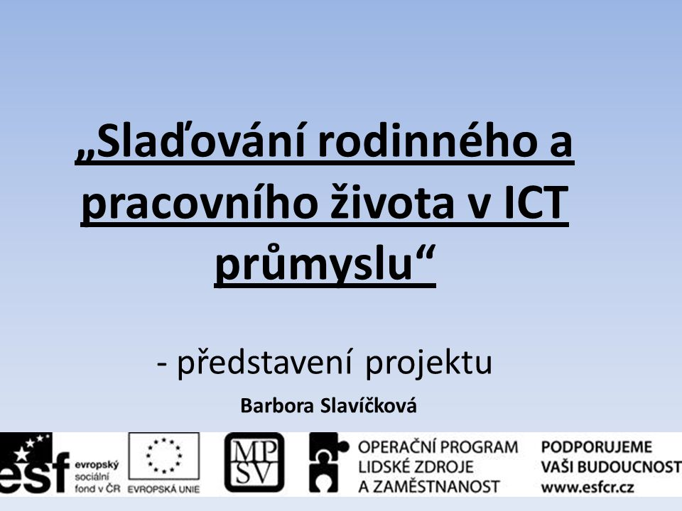 """""""Slaďování rodinného a pracovního života v ICT průmyslu - představení projektu"""