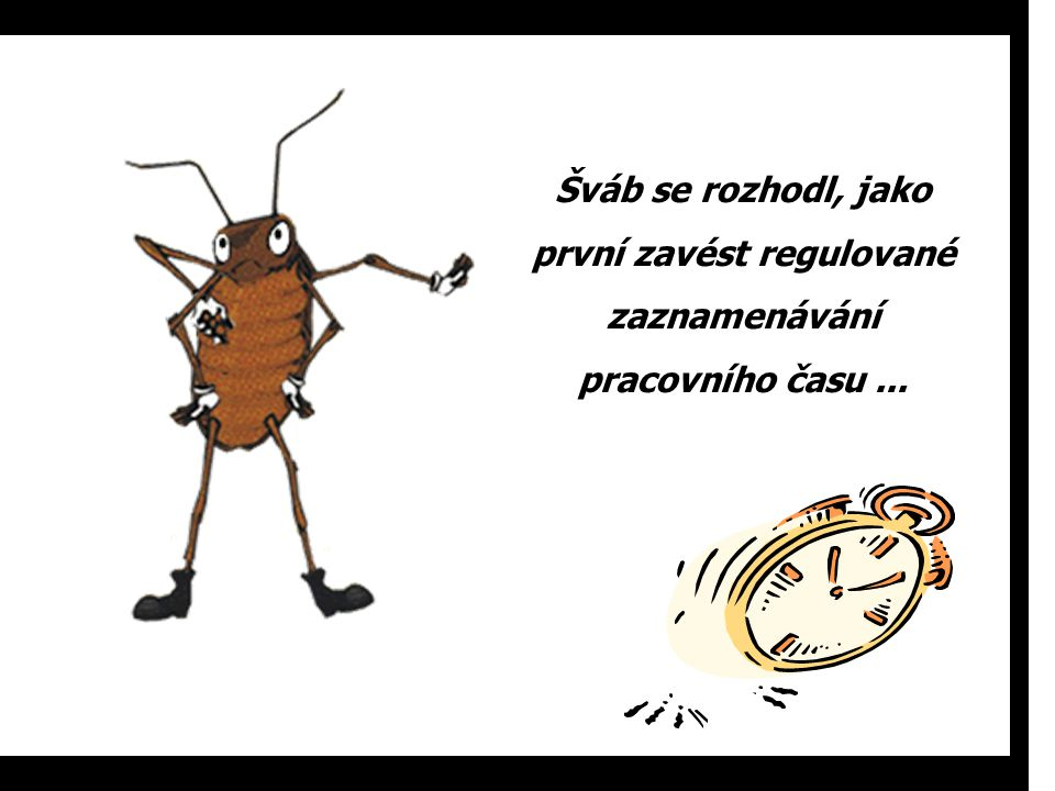 Šváb se rozhodl, jako první zavést regulované zaznamenávání pracovního času ...