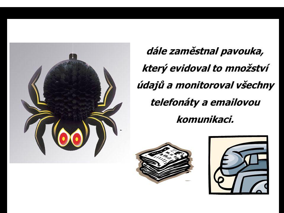 dále zaměstnal pavouka, který evidoval to množství údajů a monitoroval všechny telefonáty a emailovou komunikaci.