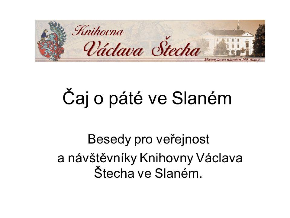 Besedy pro veřejnost a návštěvníky Knihovny Václava Štecha ve Slaném.