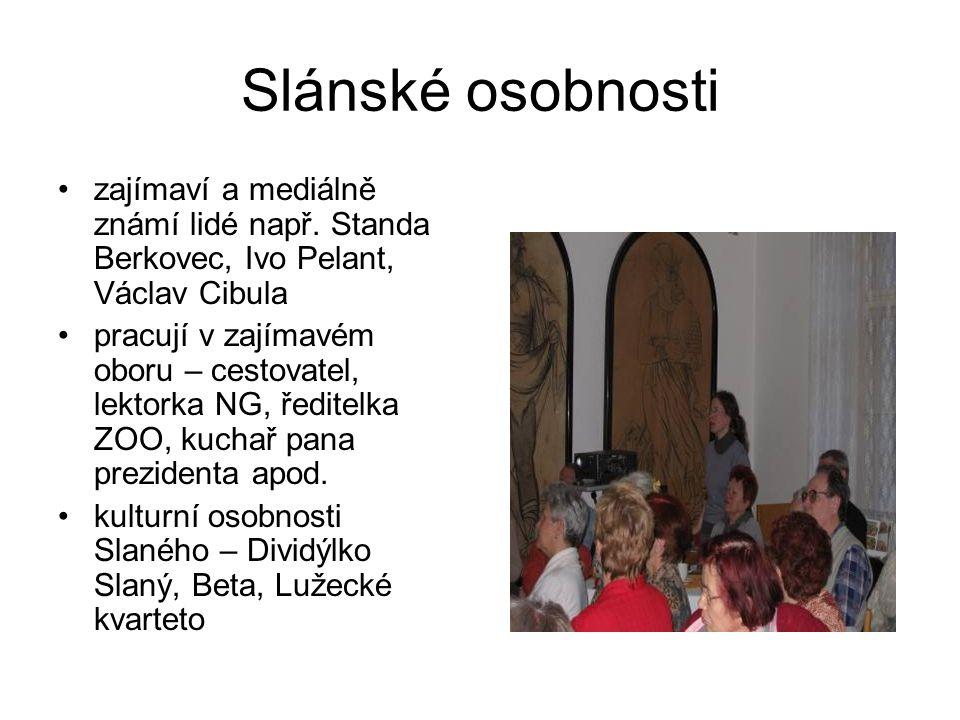 Slánské osobnosti zajímaví a mediálně známí lidé např. Standa Berkovec, Ivo Pelant, Václav Cibula.