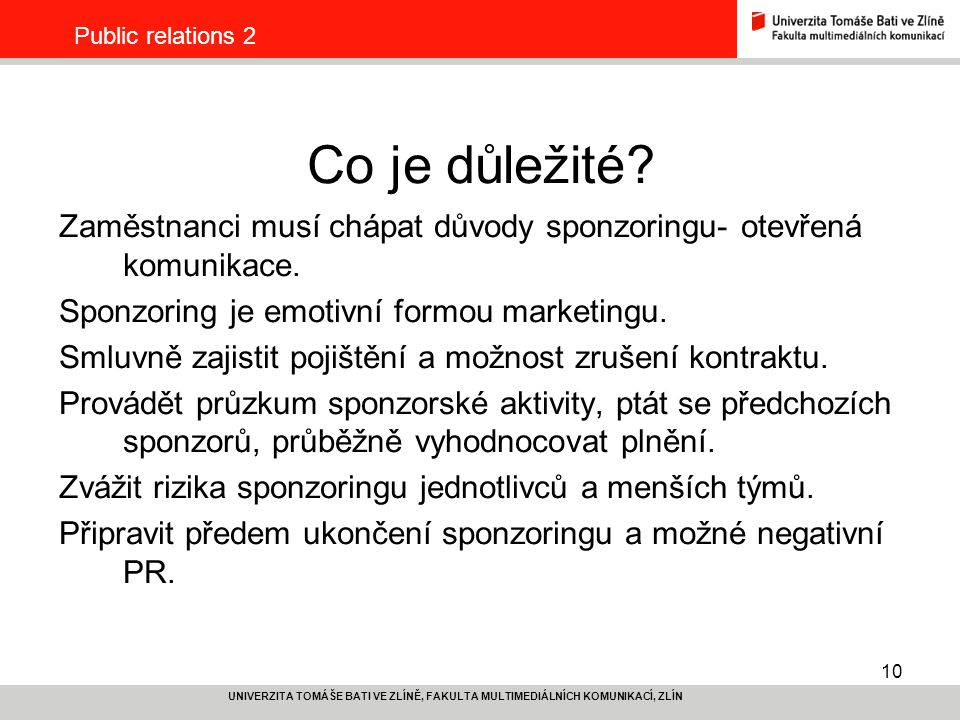 Public relations 2 Co je důležité Zaměstnanci musí chápat důvody sponzoringu- otevřená komunikace.