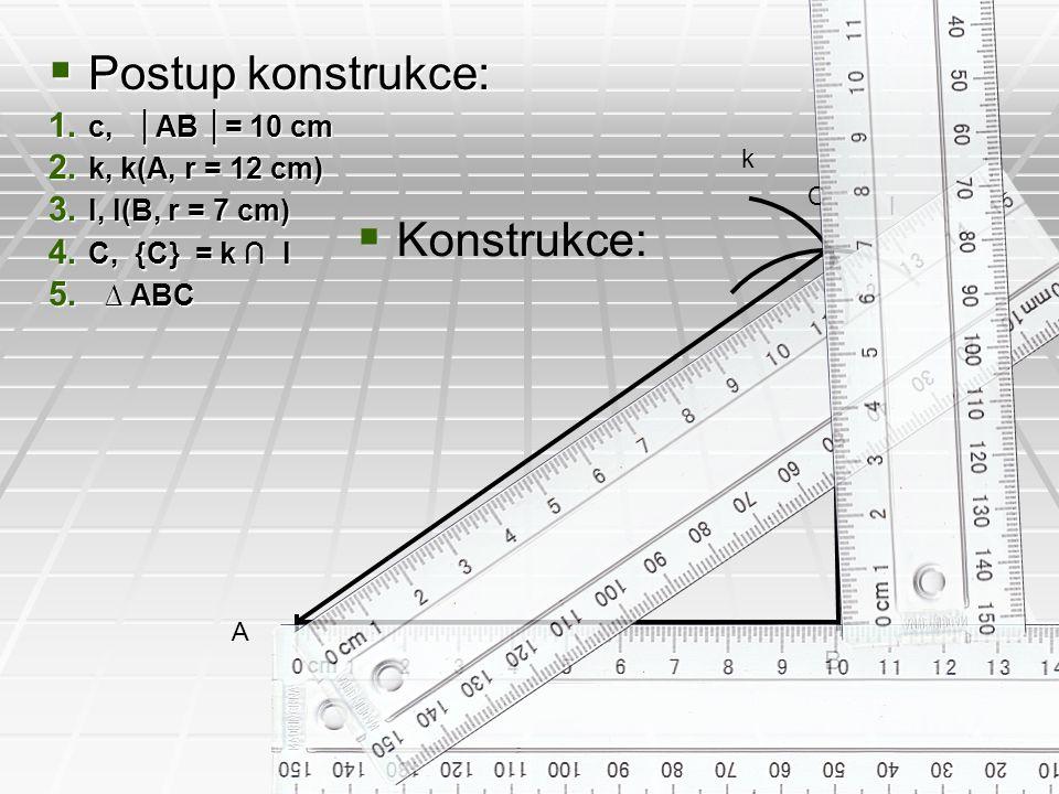 Postup konstrukce: Konstrukce: c, │AB │= 10 cm k, k(A, r = 12 cm)