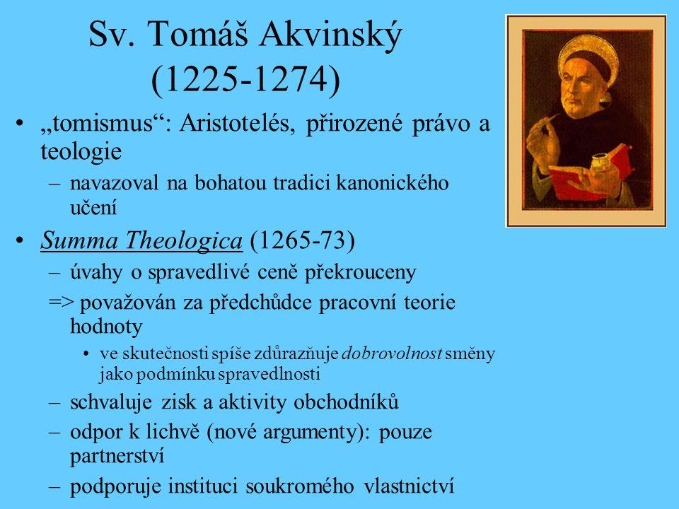 """Sv. Tomáš Akvinský (1225-1274) """"tomismus : Aristotelés, přirozené právo a teologie. navazoval na bohatou tradici kanonického učení."""