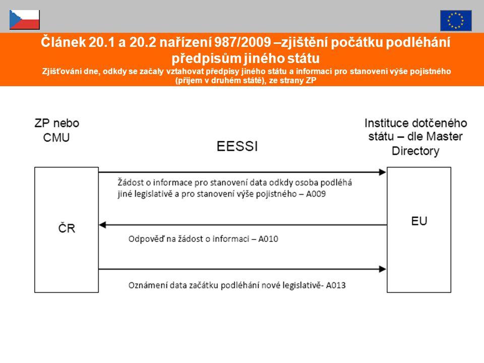 Článek 20.1 a 20.2 nařízení 987/2009 –zjištění počátku podléhání předpisům jiného státu Zjišťování dne, odkdy se začaly vztahovat předpisy jiného státu a informací pro stanovení výše pojistného (příjem v druhém státě), ze strany ZP
