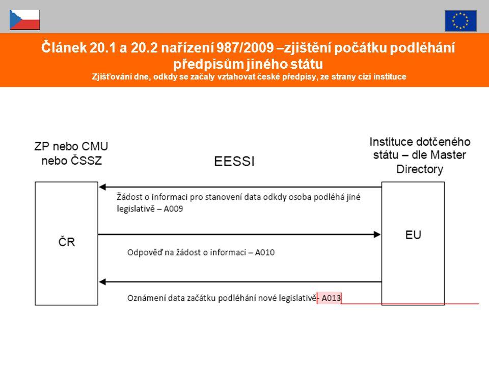Článek 20.1 a 20.2 nařízení 987/2009 –zjištění počátku podléhání předpisům jiného státu Zjišťování dne, odkdy se začaly vztahovat české předpisy, ze strany cizí instituce