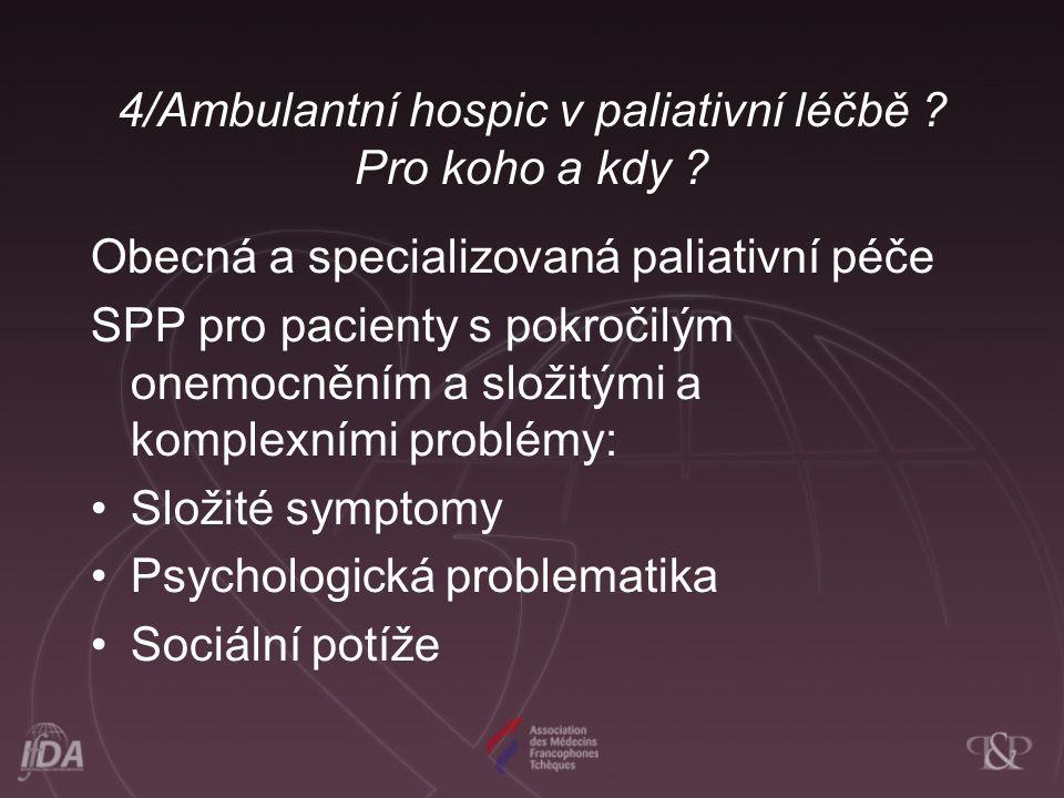 4/Ambulantní hospic v paliativní léčbě Pro koho a kdy