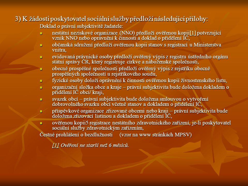 3) K žádosti poskytovatel sociální služby předloží následující přílohy: